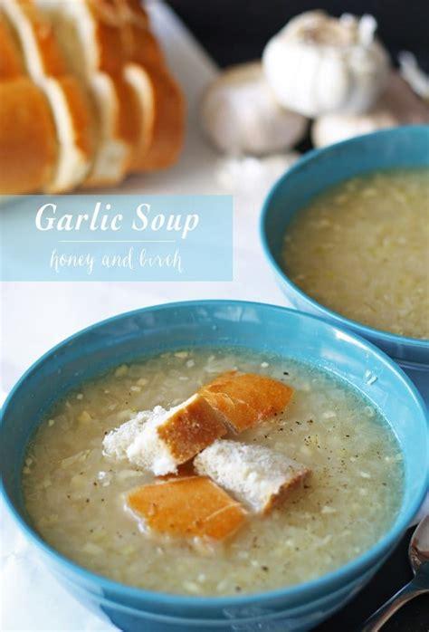 easy garlic soup recipe garlic soup recipe easy aromatic and healing honey and birch