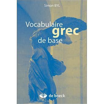 libro vocabulaire grec de base vocabulaire grec de base broch 233 simon byl achat livre prix fnac com