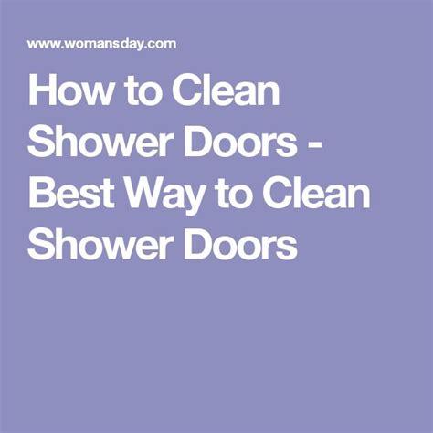 Best Way To Clean Shower Doors 17 Best Ideas About Shower Door Cleaning On Pinterest Cleaning Glass Shower Doors Cleaning