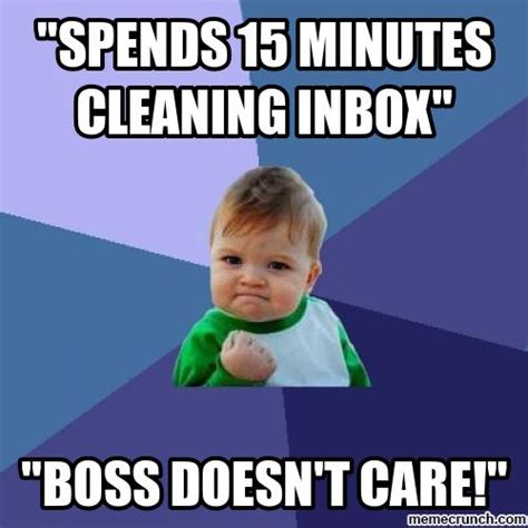 Inbox Meme - quot spends 15 minutes cleaning inbox quot