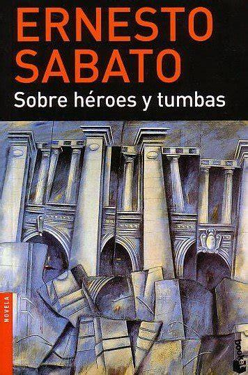 libro sobre heroes y tumbas el blog de calavera sobre h 233 roes y tumbas de ernesto sabato