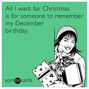 all i want for is for someone to remember my december birthday