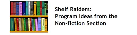 Shelf Program by Shelf Raiders Program Ideas From The Nonfiction Section
