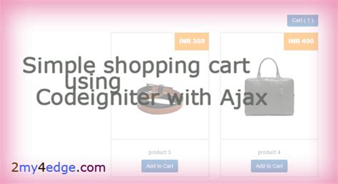 codeigniter tutorial shopping cart simple shopping cart using codeigniter with ajax 2my4edge