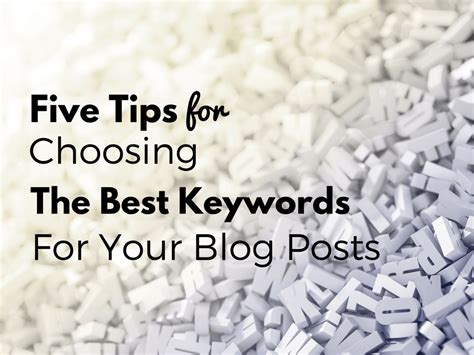 5 Tips For Choosing The Best Keywords For Your Blog Posts 5 Tips For Choosing Where To Put A