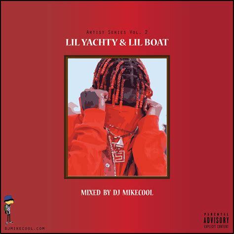 wanna be us lil boat dj mikecool quot artist series vol 2 lil yachty lil boat