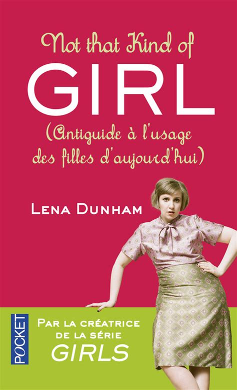 lena dunham not that kind of girl not that kind of girl le premier roman de lena dunham
