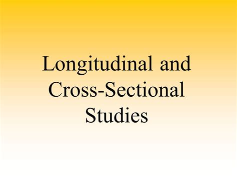 cross sectional and longitudinal studies research methods ppt video online download