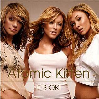 atomic song it s ok atomic kitten song