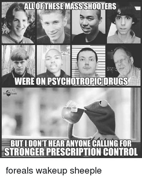 Sheeple Meme - all ofthese mass shooters were on psychotropic drugs but