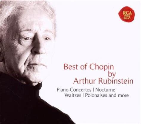 best chopin best of chopin by artur rubinstein arthur rubinstein