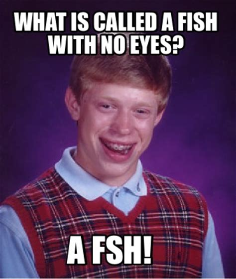 Whats A Meme - meme creator what is called a fish with no eyes a fsh