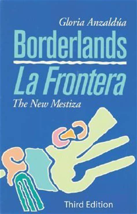 borderlands la frontera the new borderlands la frontera the new mestiza third edition 3rd edition rent 9781879960749