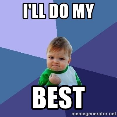 Meme My Picture - i ll do my best success kid meme generator