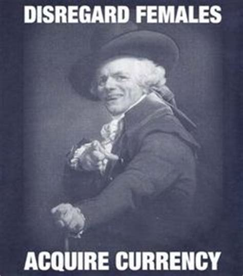 Disregard Females Acquire Currency Meme - 1000 images about hilarious rapper quotes on pinterest gucci mane joseph ducreux and old english