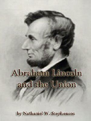 abraham lincoln and the union abraham lincoln and the union by nathaniel w stephenson