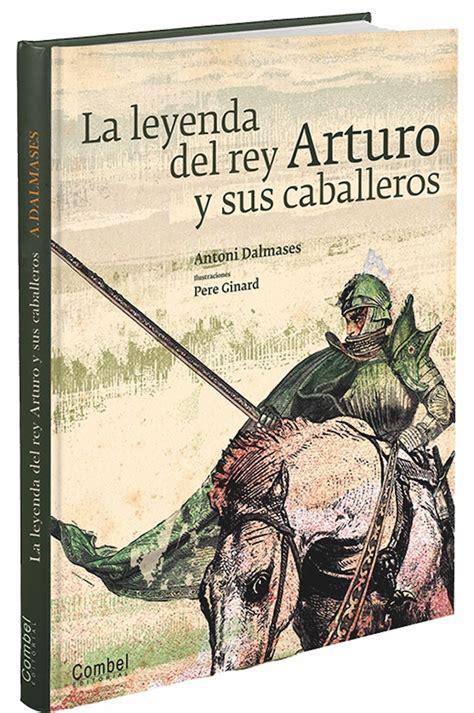 libro la leyenda del rey la leyenda de rey arturo y sus caballeros combel editorial