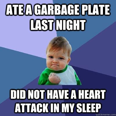 Garbage Meme - ate a garbage plate last night did not have a heart attack