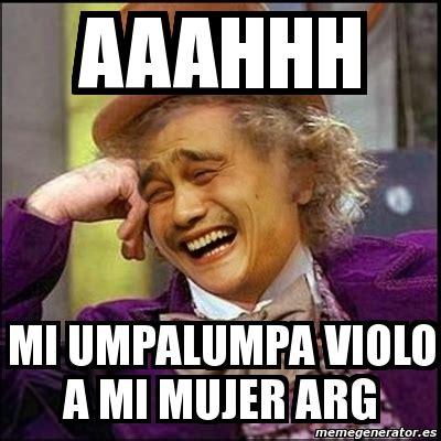 Umpa Lumpa Meme - meme yao wonka aaahhh mi umpalumpa violo a mi mujer arg