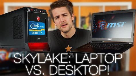 laptop  desktop skylake cpu comparison ft msi gaming
