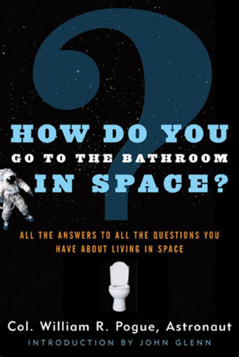 how to go to the bathroom in space how do you go to the bathroom in space by william r pogue reviews discussion