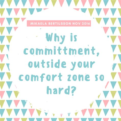 outside your comfort zone why is committment outside your comfort zone so hard