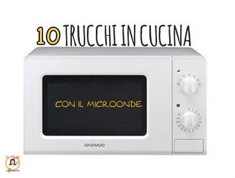 come si cucina con il microonde trucchi in cucina con il microonde 10 usi alternativi per