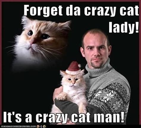 Funny Cat Lady Memes - forget da crazy cat lady it s a crazy cat man sexy