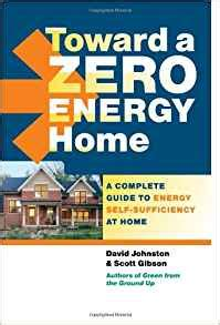 the a guide toward books toward a zero energy home a complete guide to energy self