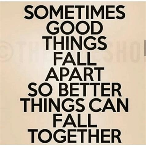 good things fall apart so better things can fall together 25 best memes about good things fall apart so better