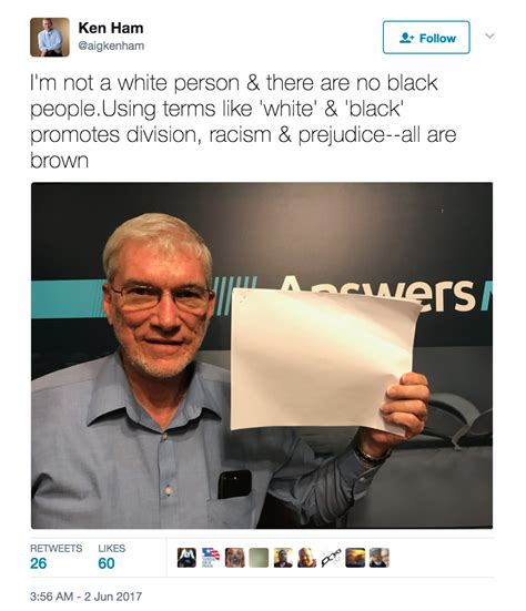 Ken We Are Not White creationist ken ham i m not a white person friendly atheist