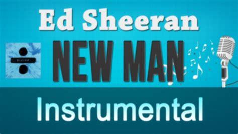 ed sheeran new man ed sheeran new man instrumental youtube
