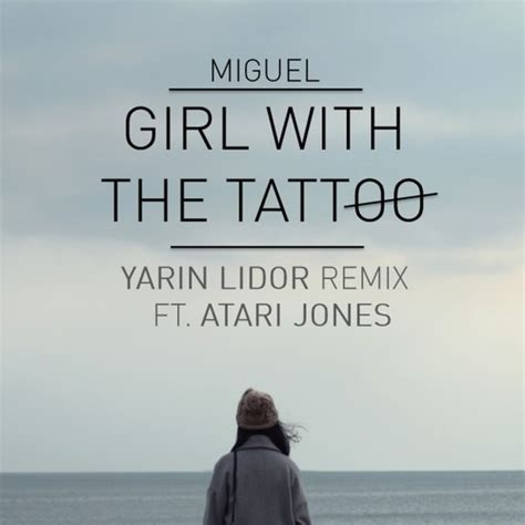 miguel girl with the tattoo yarin lidor atari jones remake miguel s quot with the
