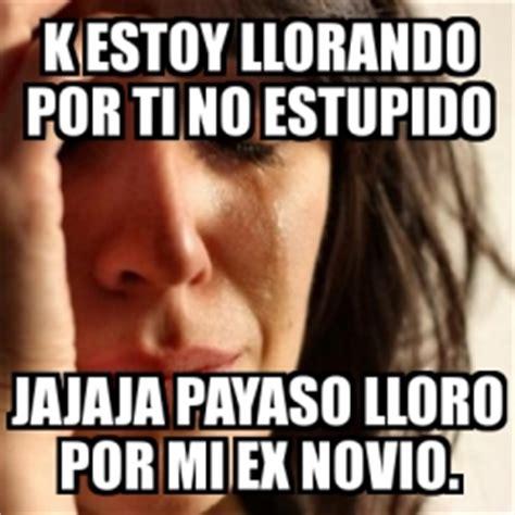 imagenes llorando por ti meme problems k estoy llorando por ti no estupido jajaja