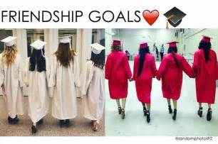 Friendship Goals Friendship Goals Graduation Www Pixshark