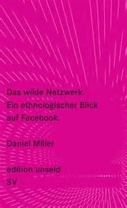 the comfort of things daniel miller daniel miller das wilde netzwerk ein ethnologischer