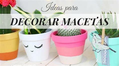como decorar plantas con macetas decorar macetas con pintura decoraci 243 n macetas pintadas
