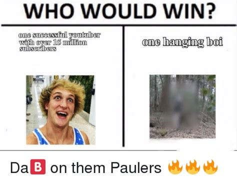 Who Meme - who would win one sueeosstul with oyer 15 one hanging boi