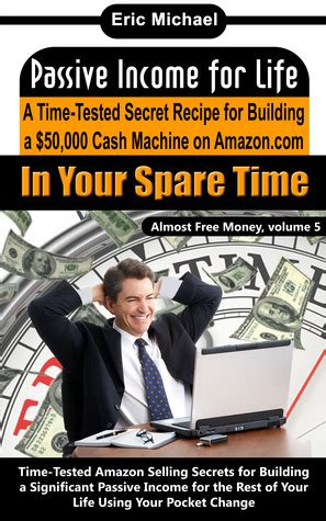 money machine passive income exploring the smart ways to more money in the modern times books passive income for a time tested secret recipe for