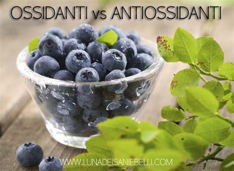 alimenti ossidanti sostanze antiossidanti quali sono e dove si trovano