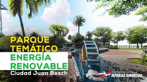 como ser la ciudad juan bosch youtube parque tem 225 tico energ 237 a renovable ciudad juan bosch youtube