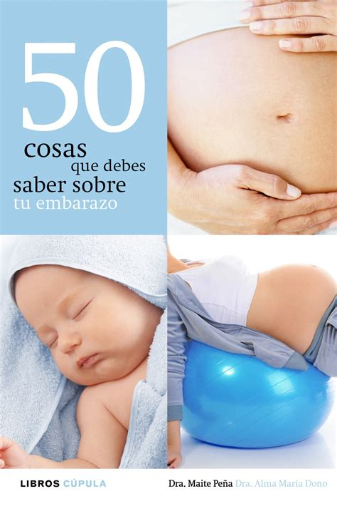 tu embarazo da a 844802074x 50 cosas que debes saber sobre tu embarazo maite pea fernndez alma mara dono prez ebook