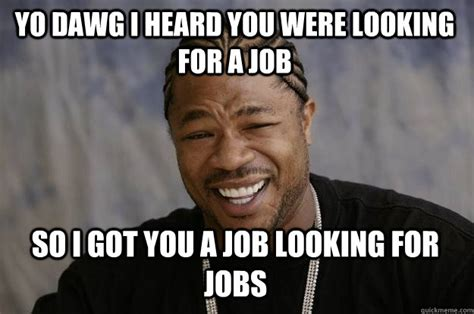 Looking For A Job Meme - jobs needed in canada looking for a job meme new social