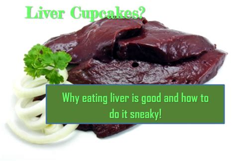 can dogs eat liver liver cupcakes why liver is and how to do it sneaky minivan maverick