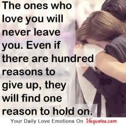 Leaving The One You Love Quotes by Fotos The Ones Who Love You Will Never Leave You Even If