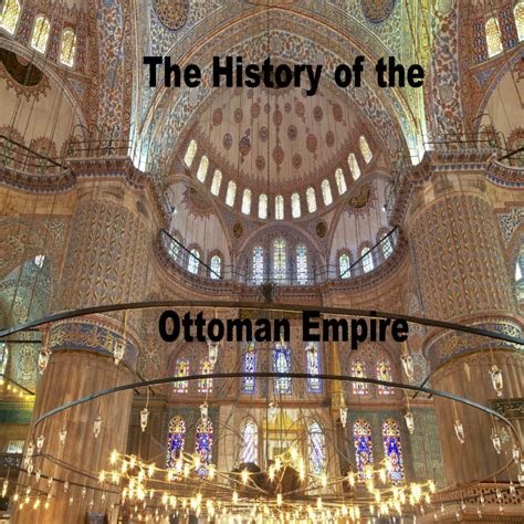 History Ottoman Empire by History Of The Ottoman Empire History Podcasts