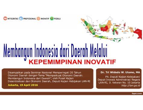 Memperkuat Jiwa Kepemimpinan membangun indonesia dari daerah melalui kepemimpinan inovatif