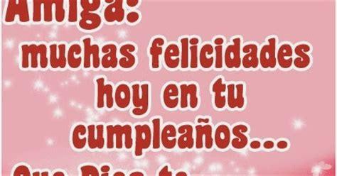 muchas felicidades en tu cumplea 241 os dios te bendiga las mejores frases para publicar en fb frases de amiga