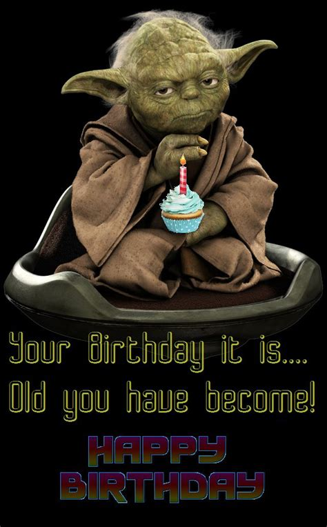 Star Wars Birthday Meme - your birthday it is old you have become yoda happy