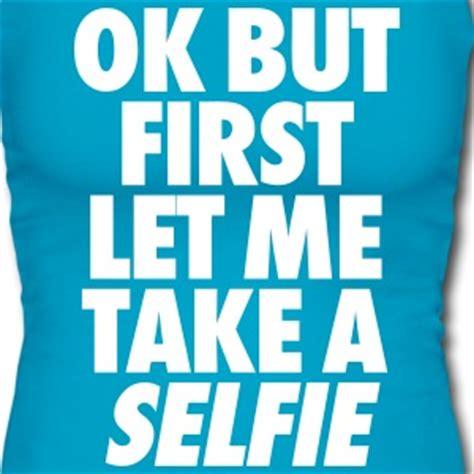 take a selfie selfie tank tops spreadshirt